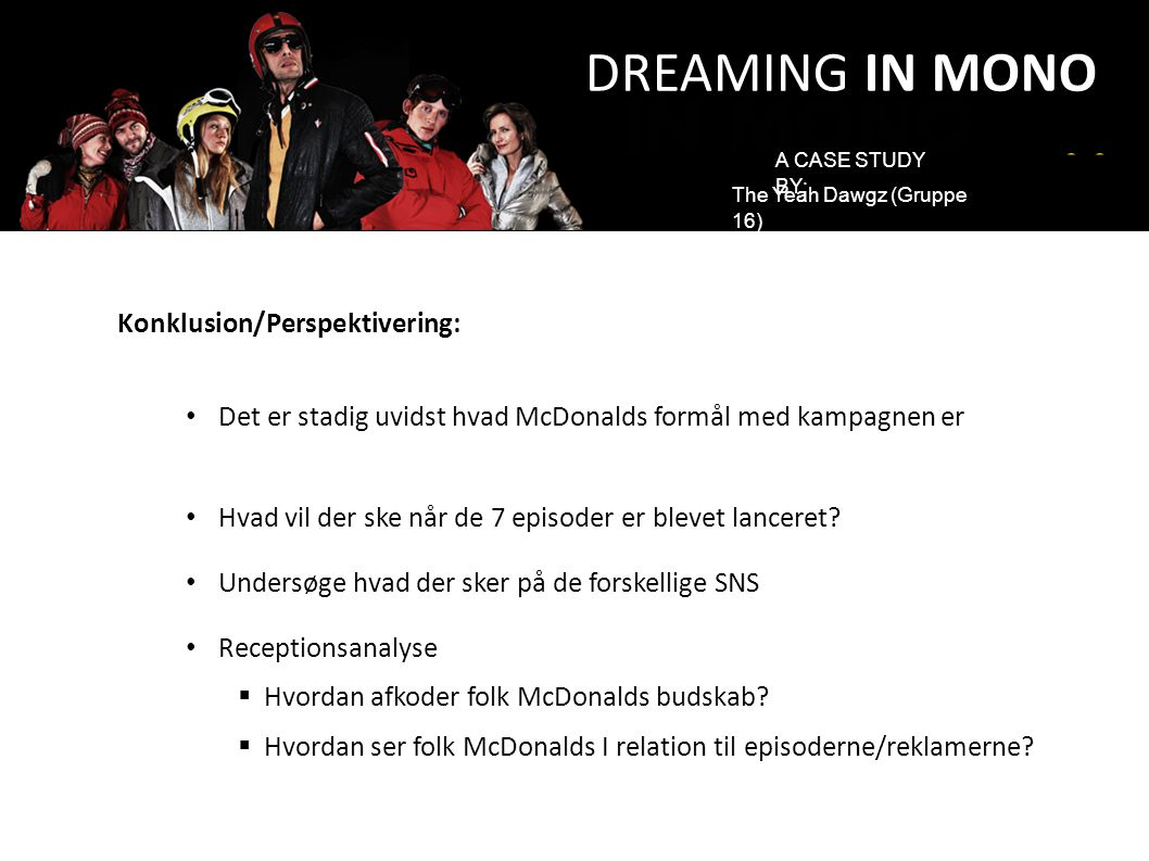 DREAMING IN MONO Konklusion/Perspektivering: