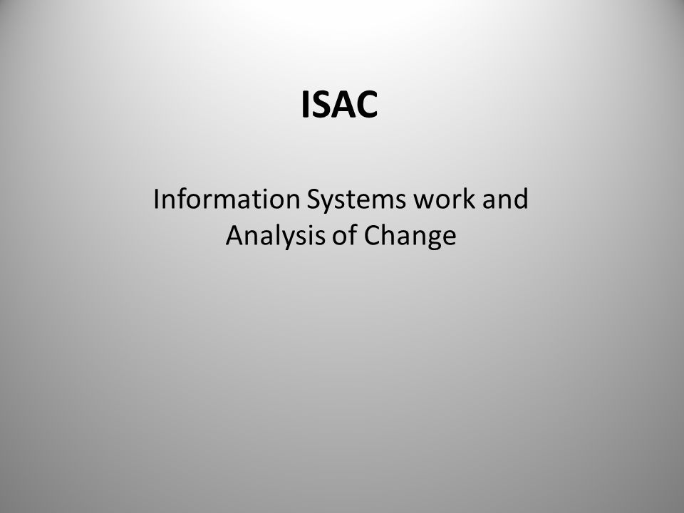 Information Systems work and Analysis of Change