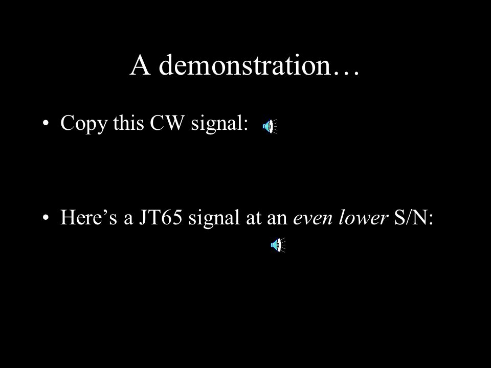 A demonstration… Copy this CW signal: