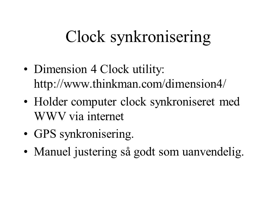 Clock synkronisering Dimension 4 Clock utility: http://www.thinkman.com/dimension4/ Holder computer clock synkroniseret med WWV via internet.
