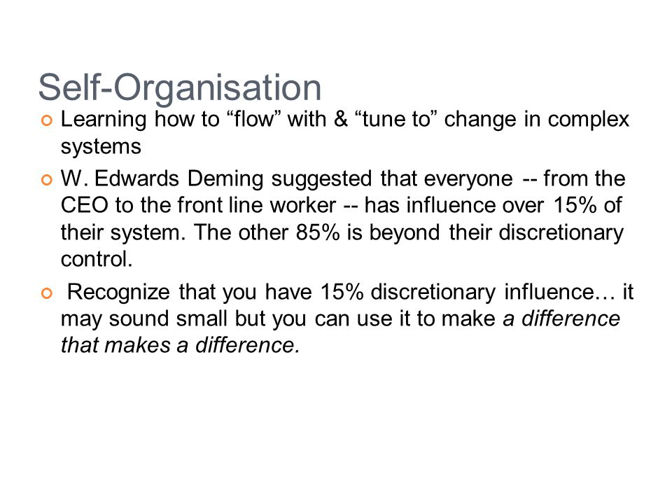 Self-Organisation Learning how to flow with & tune to change in complex systems.