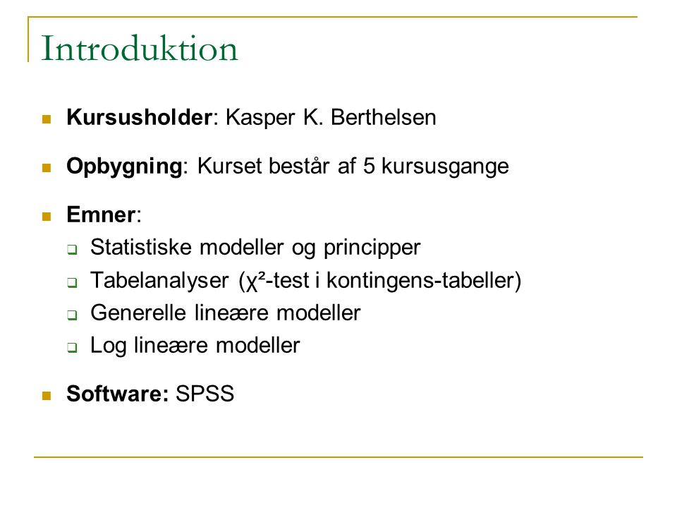 Introduktion Kursusholder: Kasper K. Berthelsen