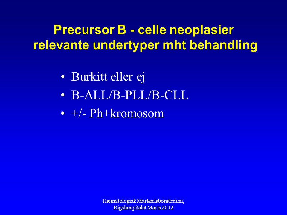 Precursor B - celle neoplasier relevante undertyper mht behandling