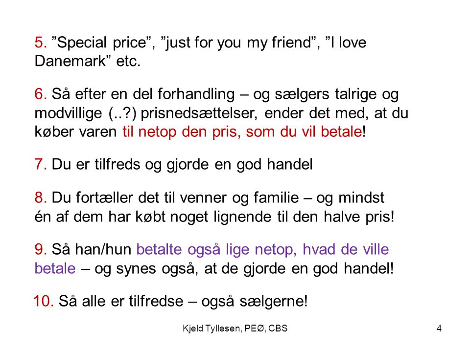5. Special price , just for you my friend , I love Danemark etc.