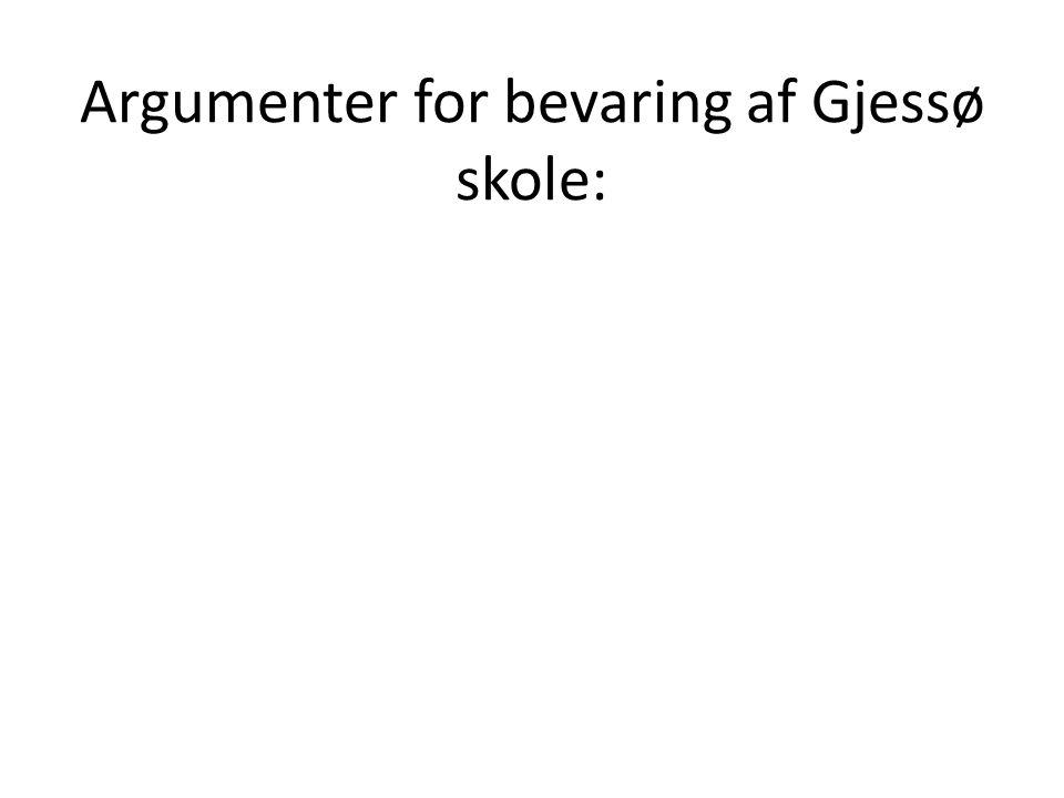 Argumenter for bevaring af Gjessø skole: