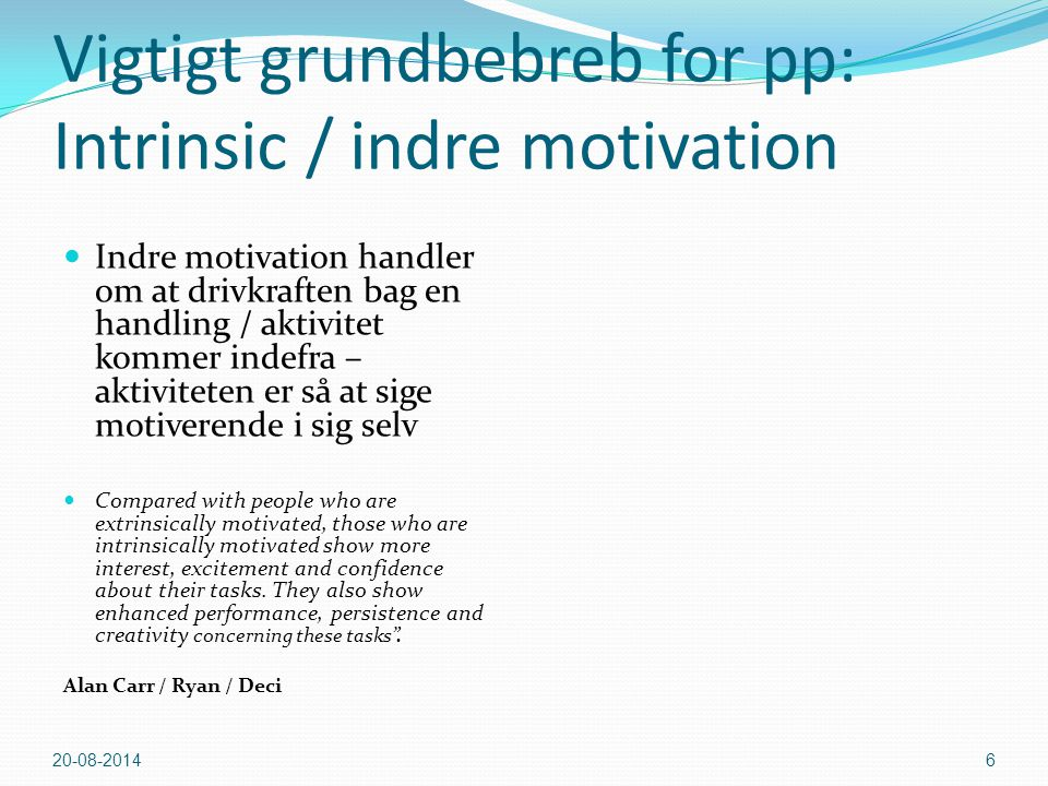 Vigtigt grundbebreb for pp: Intrinsic / indre motivation