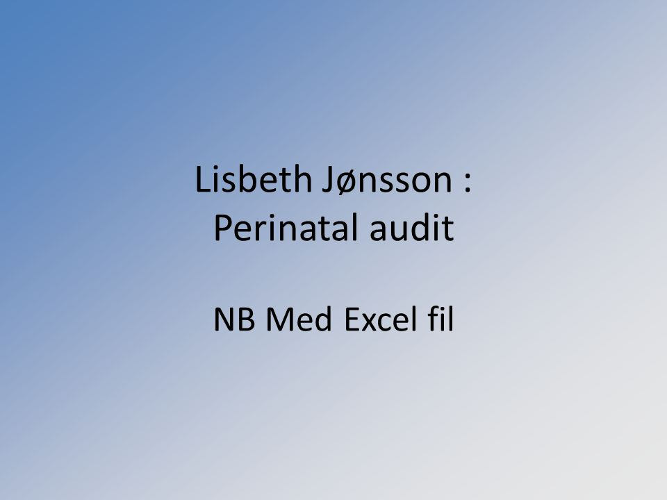 Lisbeth Jønsson : Perinatal audit NB Med Excel fil