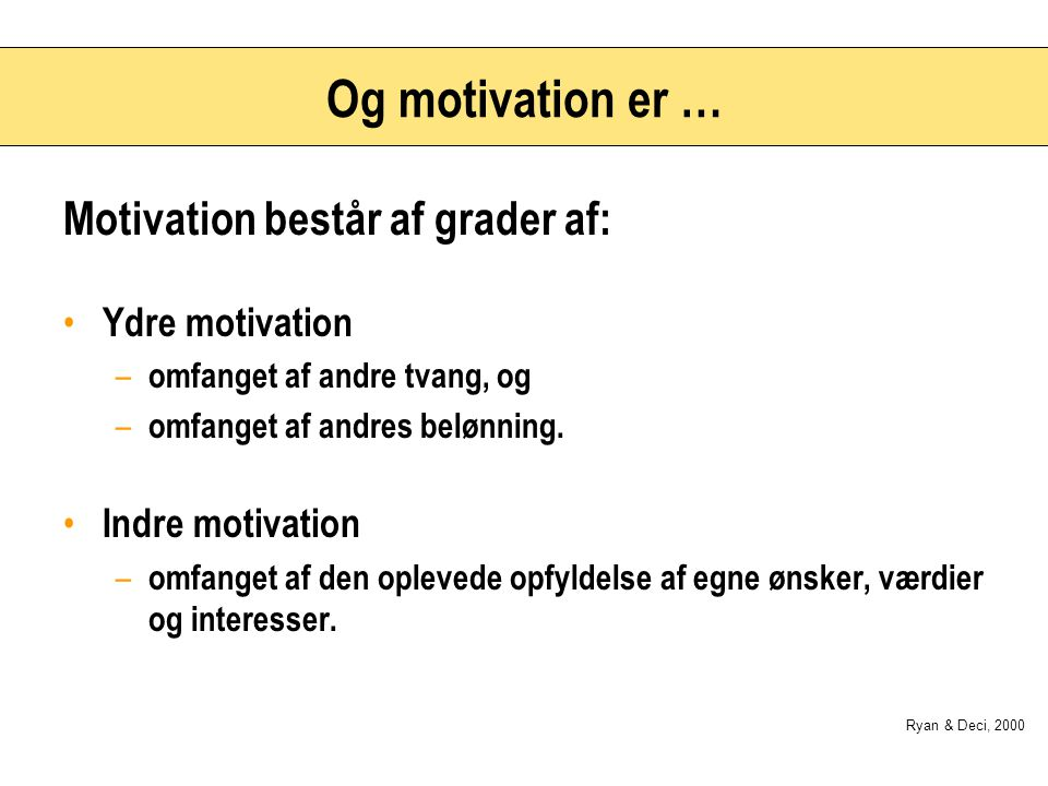 Og motivation er … Motivation består af grader af: Ydre motivation