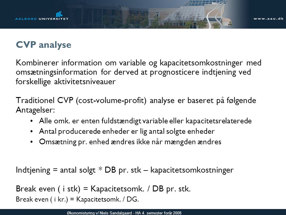 CVP analyse Kombinerer information om variable og kapacitetsomkostninger med. omsætningsinformation for derved at prognosticere indtjening ved.