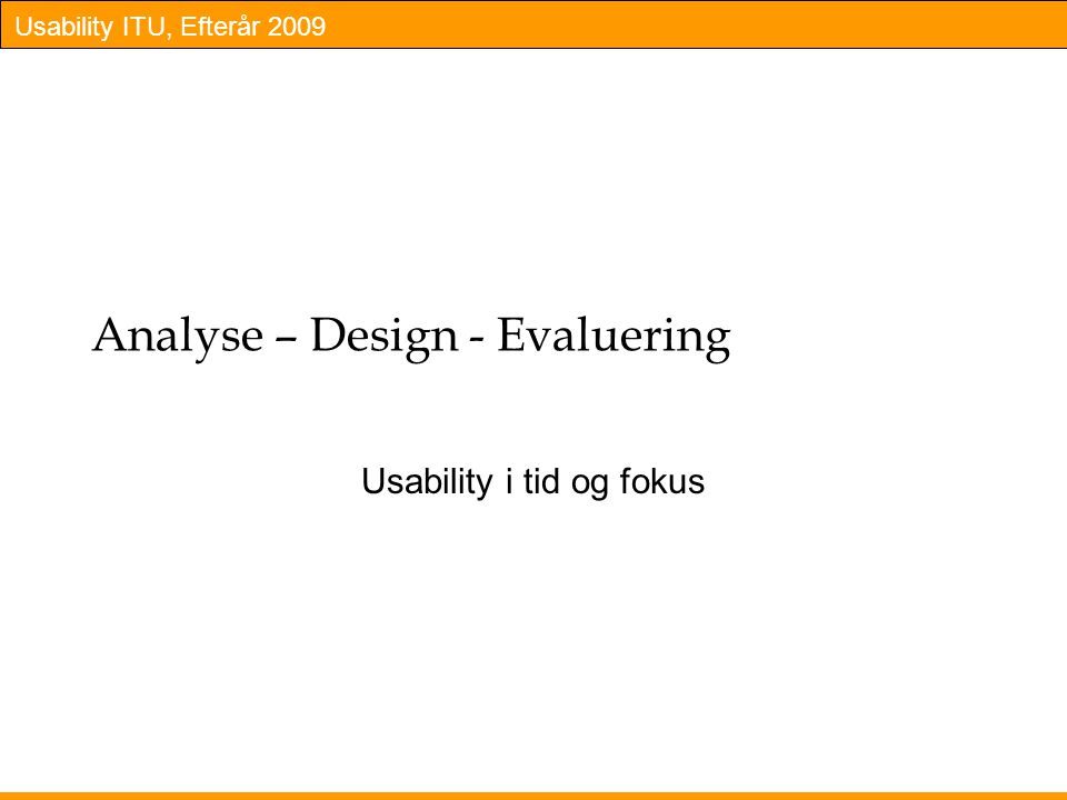 Analyse – Design - Evaluering