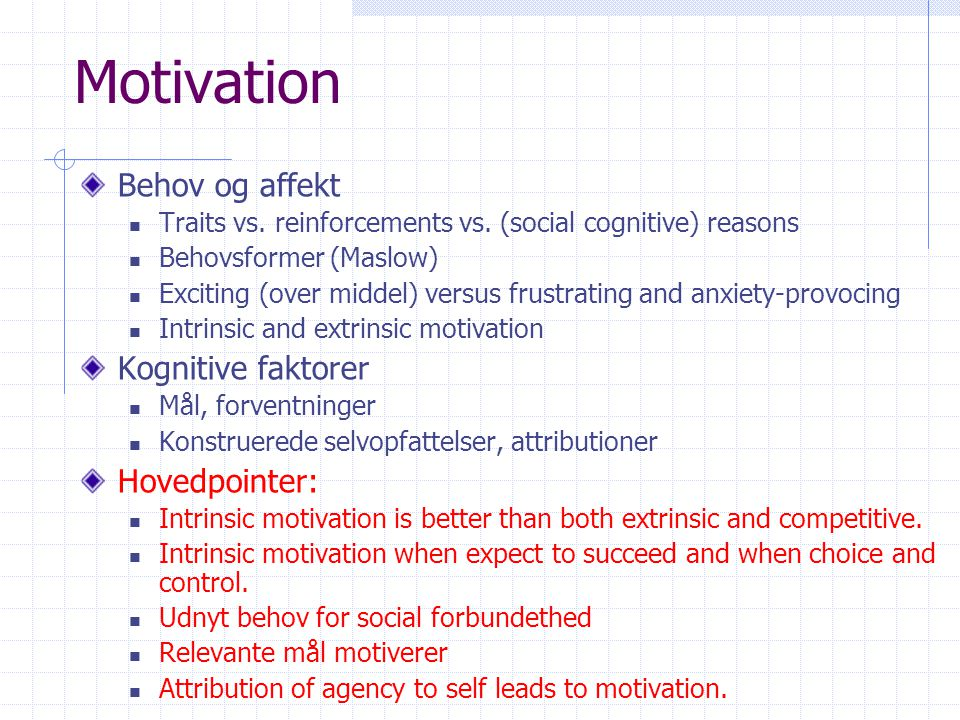 Motivation Behov og affekt Kognitive faktorer Hovedpointer: