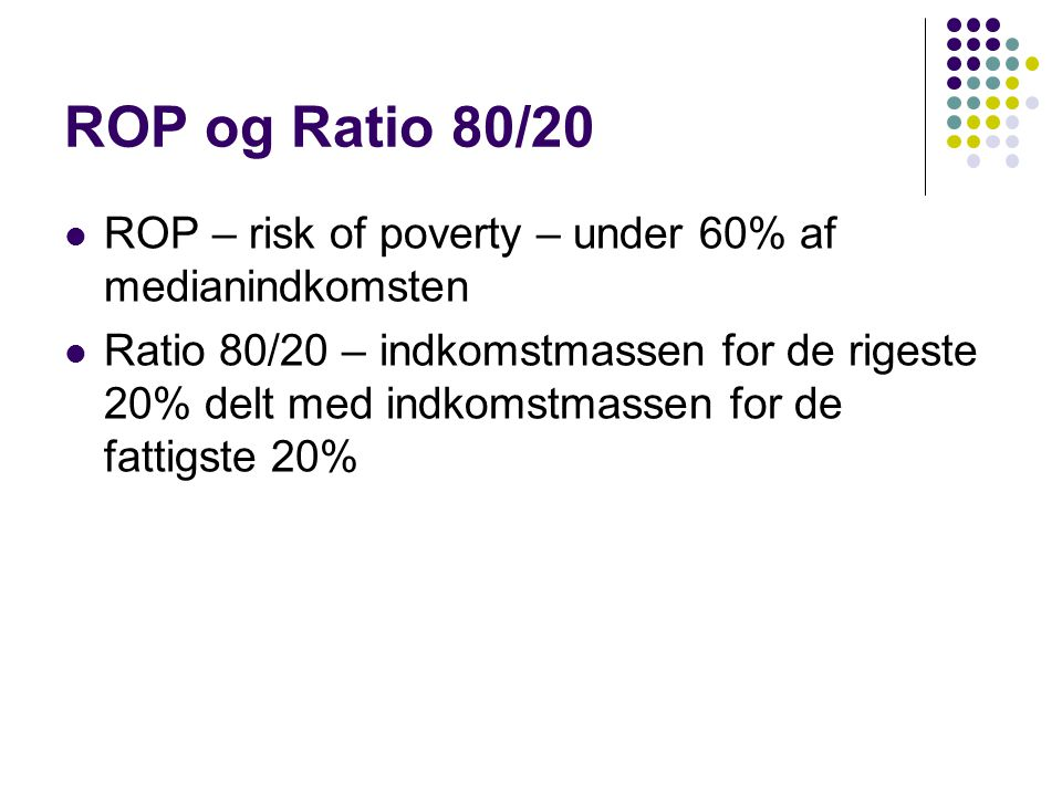 ROP og Ratio 80/20 ROP – risk of poverty – under 60% af medianindkomsten.