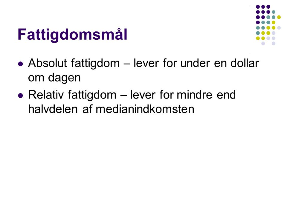 Fattigdomsmål Absolut fattigdom – lever for under en dollar om dagen
