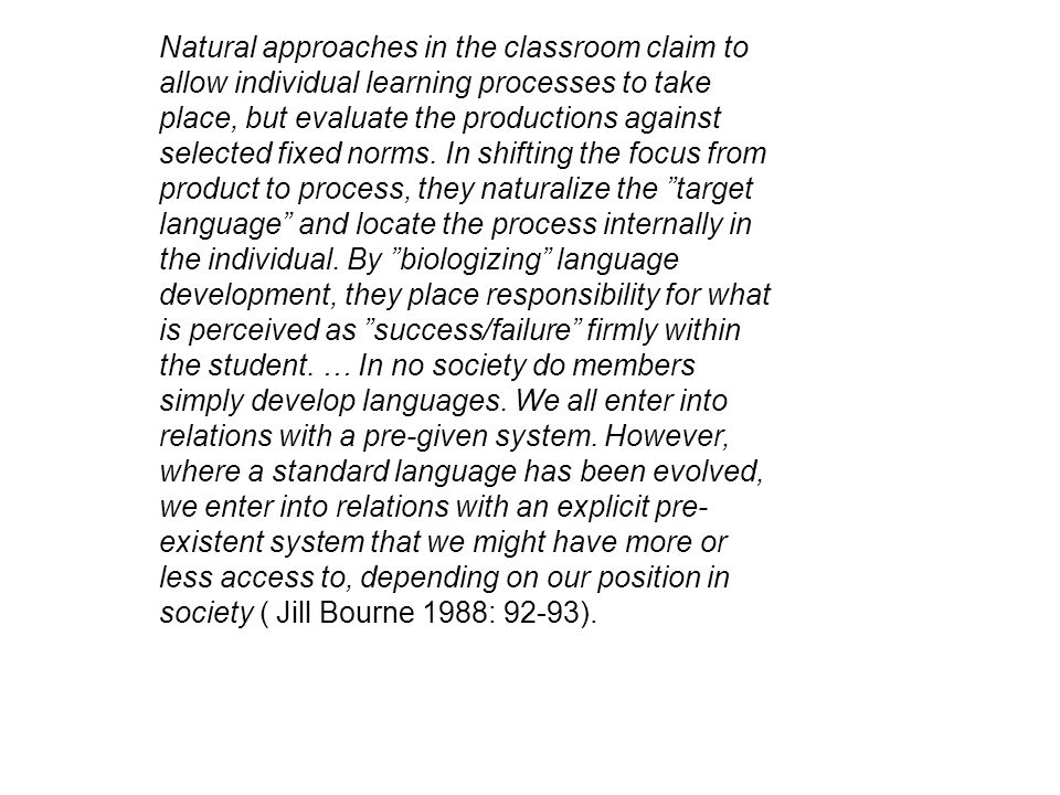 Natural approaches in the classroom claim to allow individual learning processes to take place, but evaluate the productions against selected fixed norms.
