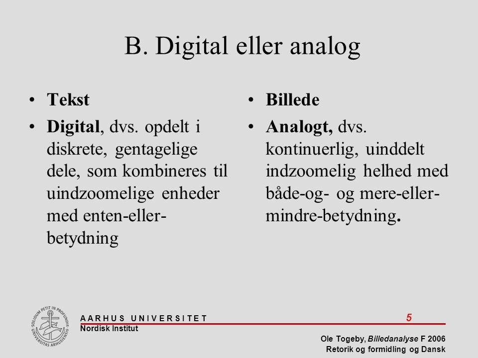 B. Digital eller analog Tekst