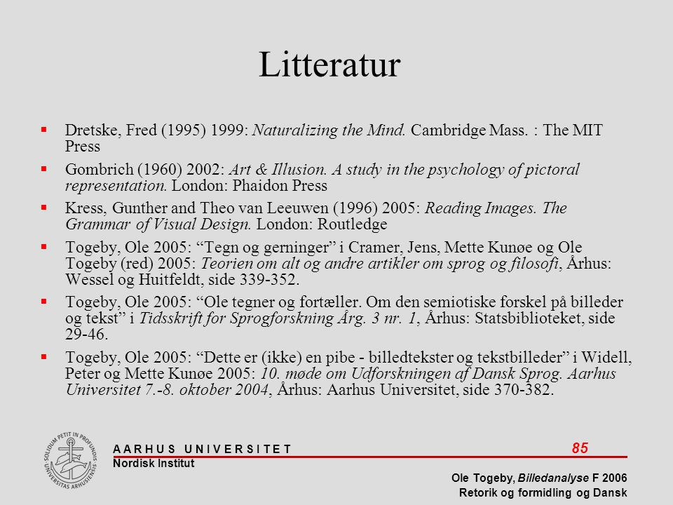 Litteratur Dretske, Fred (1995) 1999: Naturalizing the Mind. Cambridge Mass. : The MIT Press.