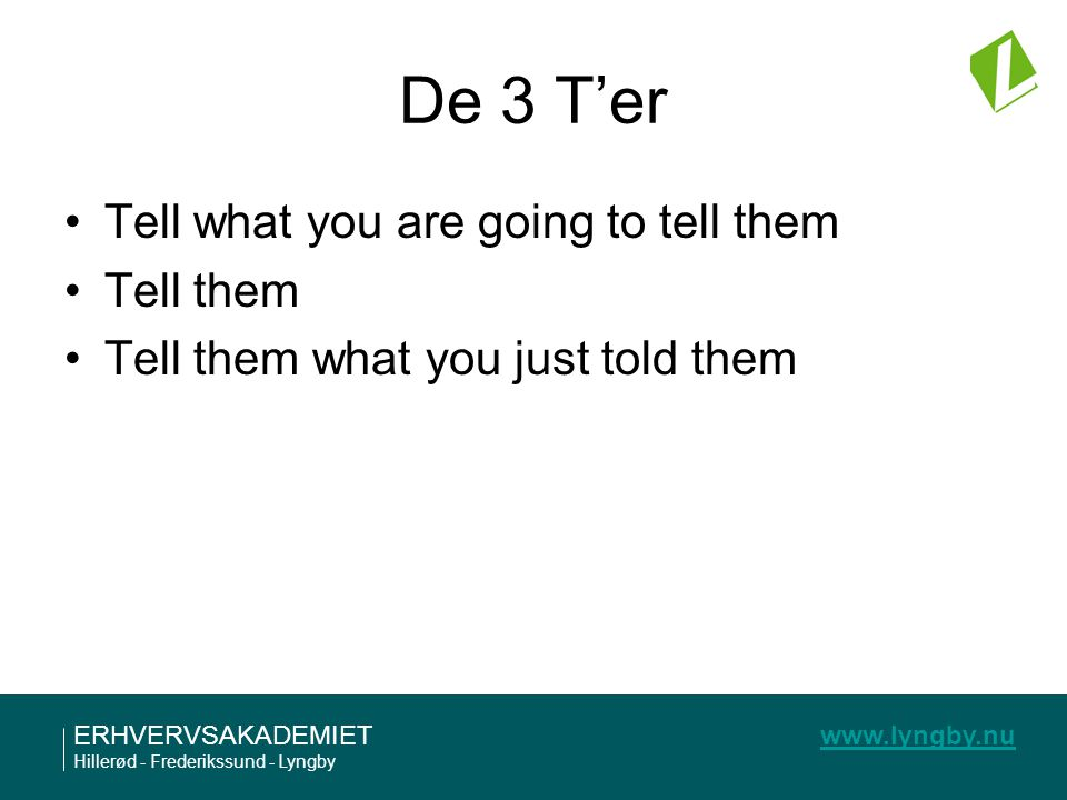 De 3 T'er Tell what you are going to tell them Tell them