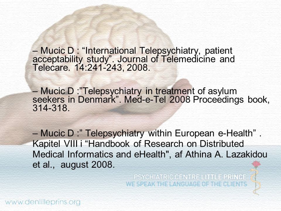 Mucic D : International Telepsychiatry, patient acceptability study