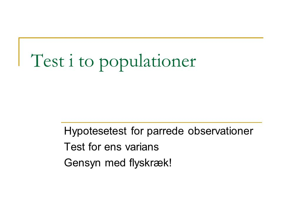 Test i to populationer Hypotesetest for parrede observationer