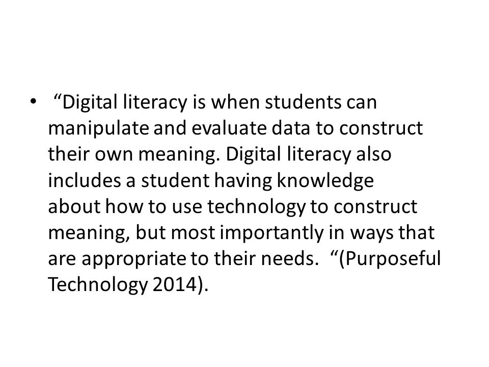 Digital literacy is when students can manipulate and evaluate data to construct their own meaning.