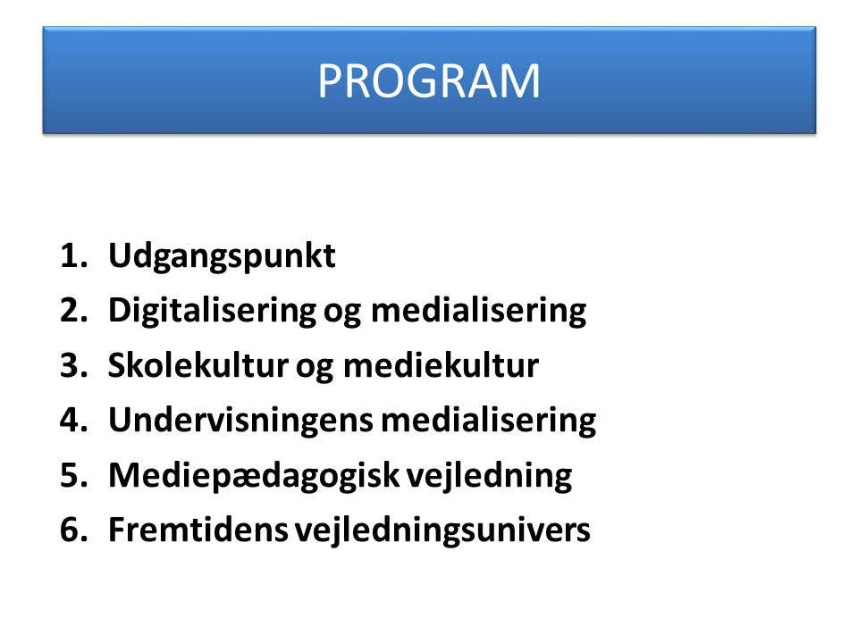 PROGRAM Udgangspunkt Digitalisering og medialisering