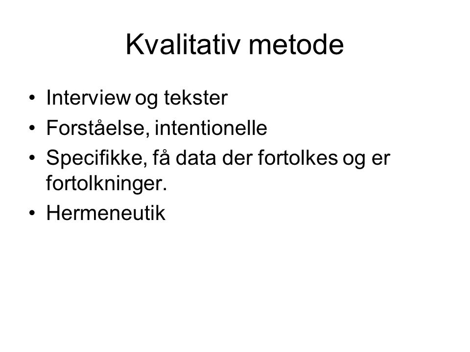 Kvalitativ metode Interview og tekster Forståelse, intentionelle