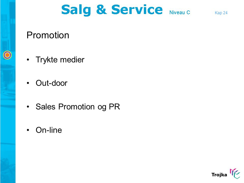 Kap 24 Promotion Trykte medier Out-door Sales Promotion og PR On-line