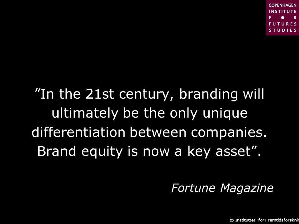 In the 21st century, branding will ultimately be the only unique
