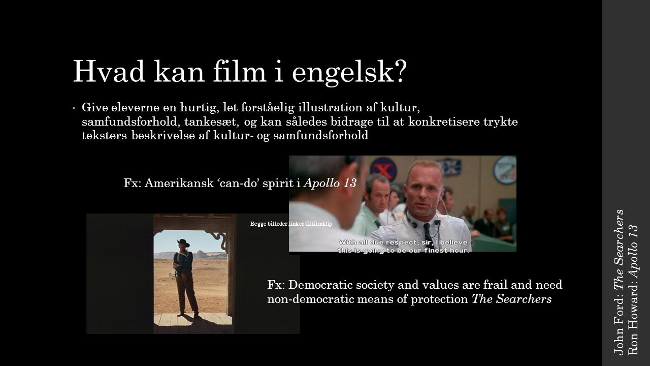 Hvad kan film i engelsk John Ford: The Searchers. Ron Howard: Apollo 13.
