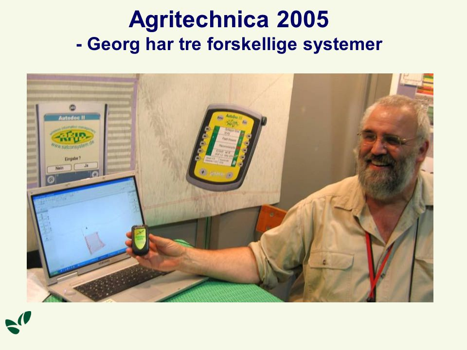 Agritechnica 2005 - Georg har tre forskellige systemer