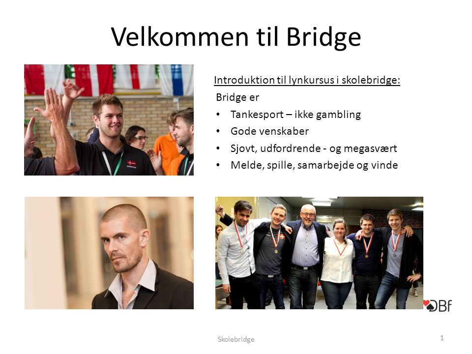 Velkommen til Bridge Introduktion til lynkursus i skolebridge: