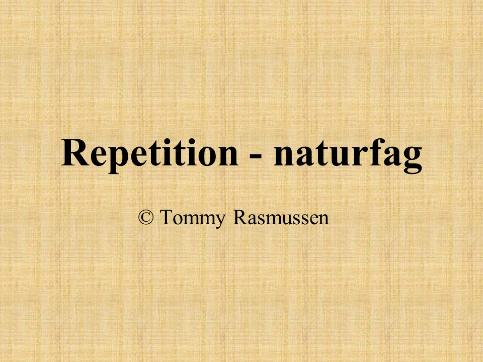 Repetition - naturfag © Tommy Rasmussen