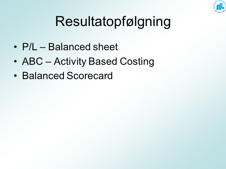 Resultatopfølgning P/L – Balanced sheet ABC – Activity Based Costing