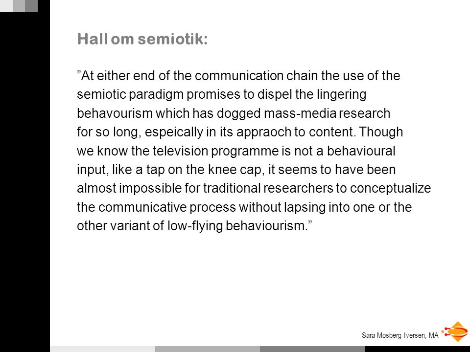 Hall om semiotik: At either end of the communication chain the use of the. semiotic paradigm promises to dispel the lingering.
