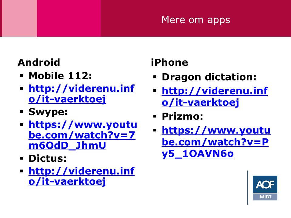Mere om apps Android. iPhone. Mobile 112: http://viderenu.info/it-vaerktoej. Swype: https://www.youtube.com/watch v=7m6OdD_JhmU.