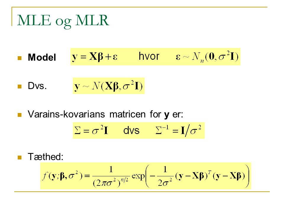 MLE og MLR Model Dvs. Varains-kovarians matricen for y er: Tæthed: