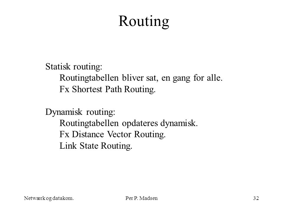 Routing Statisk routing: Routingtabellen bliver sat, en gang for alle.