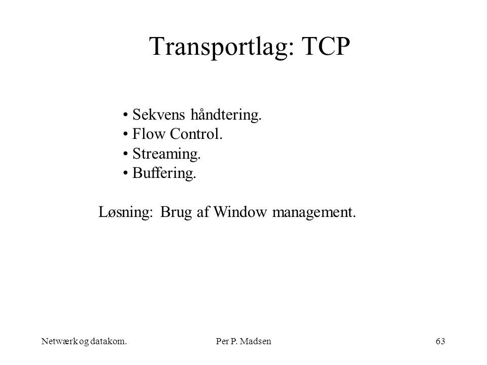 Transportlag: TCP Sekvens håndtering. Flow Control. Streaming.