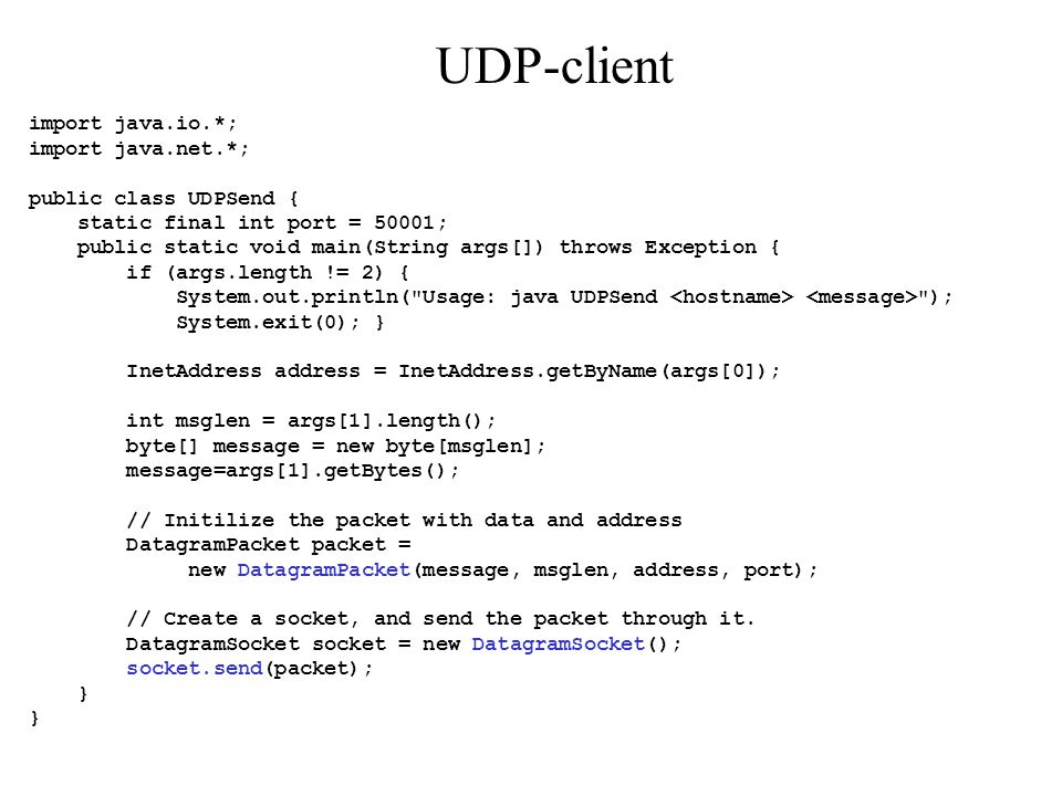 UDP-client import java.io.*; import java.net.*; public class UDPSend {