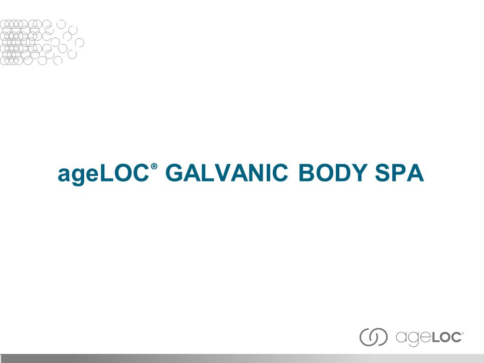 ageLOC® GALVANIC BODY SPA
